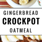 Crockpot Gingerbread Oatmeal with text overlay | Bucket List Tummy