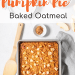 Overhead view of pumpkin pie baked oatmeal with text overlay