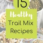 15 Healthy Trail Mix Recipes with text overlay | Bucket List Tummy